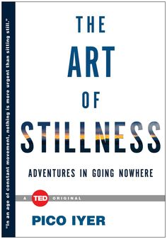 The Art of Stillness: Adventures in Going Nowhere by Pico Iyer: In this age of constant movement and connectedness, perhaps staying in one place is a more exciting prospect, and a greater necessity than ever before. #Books #Stillness