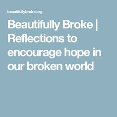 Beautifully Broke | Reflections to encourage hope in our broken world