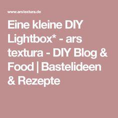 Eine kleine DIY Lightbox* - ars textura - DIY Blog & Food | Bastelideen & Rezepte