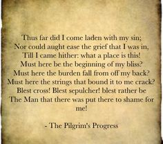 The Pilgrim's Progress- beautiful part of the story where Christian comes to the cross and his burden falls off
