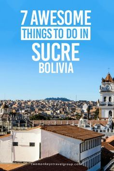 7 Awesome Things to Do in Sucre, Bolivia Although Sucre rarely makes the top of travellers' itineraries, it's slowly becoming popular as a cheap – and, more importantly – stunning destination. Among the incredible things to do in Sucre, Bolivia, find muse
