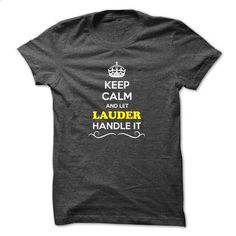 Keep Calm and Let LAUDER Handle it - #pink shirt #statement tee. I WANT THIS => https://www.sunfrog.com/LifeStyle/Keep-Calm-and-Let-LAUDER-Handle-it.html?68278