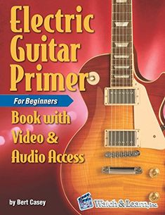 Electric Guitar Primer Book for Beginners: with Online Video & Audio Access by Bert Casey - Independently published Guitar Shop, Cool Guitar, Sunshine Of Your Love, Beginner Books, Audio Track, Black Magic Woman, Lucky Man, Online Video, Acoustic Guitar