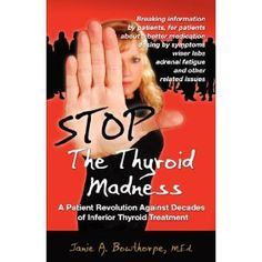 (Second book I bought, very helpful)Stop the Thyroid Madness: A Patient Revolution Against Decades of Inferior Treatment for Thyroid.