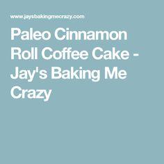 Paleo Cinnamon Roll Coffee Cake - Jay's Baking Me Crazy