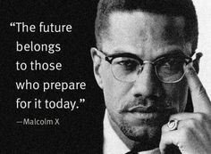Malcolm X. We should try to understand Malcolm. True genius. He always wore the best eye glasses too. What a man!