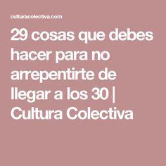 29 cosas que debes hacer para no arrepentirte de llegar a los 30 | Cultura Colectiva