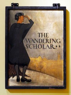 The Wandering Scholar The sign was probably painted by Nancy Nicholson in when married to the poet and author Robert Grave, and living in a cottage at the bottom of John Masefield's garden, at Boars Hill, just outside Oxford. John Masefield, William Nicholson, Local History, Historic Homes, Woodstock, Poet, Archaeology, The Outsiders, Oxford