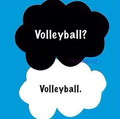 Volleyball and the fault in our stars combined. Volleyball?