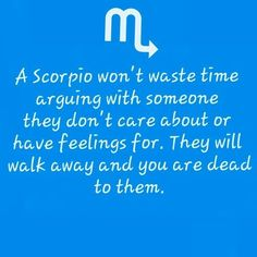 A Scorpio won't waste time arguing with someone they don't care about or have feelings for. They will walk away and you are dead to them. Astrology Scorpio, Scorpio Zodiac Facts, Scorpio Traits, Scorpio Sign, Scorpio Horoscope, Scorpio Quotes, My Zodiac Sign, Zodiac Quotes, Scorpio Anger