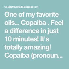 """One of my favorite oils... Copaiba . Feel a difference in just 10 minutes! It's totally amazing! Copaiba (pronounced """"Ko-pah-ee-bah"""") ess..."""