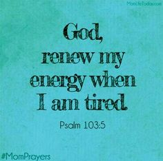 Scripture from the bible: God renew my energy when i am tired. Psalm 103 5, Quotes To Live By, Me Quotes, Tired Mom Quotes, Stay At Home Mom Quotes, Mom Prayers, Statements, Bible Scriptures, Word Of God