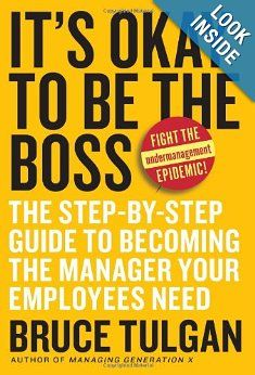 It's Okay to Be the Boss: The Step-by-Step Guide to Becoming the Manager Your Employees Need. By Bruce Tulgan. Recommended by the Society for Human Resource Management.