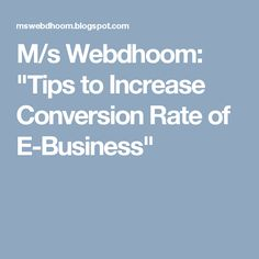 "M/s Webdhoom: ""Tips to Increase Conversion Rate of E-Business"""