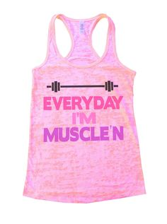 """""""Everyday I'm Muscle'n""""í«ÌÎ_Great quality burnout tank top, our burnouts are the HIGHEST quality workout tanks on the market.í«ÌÎ_ Super lightweight around 3.3 ounces and very soft. They are all athle"""