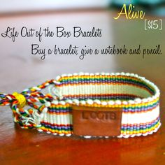 LOOTB Alive: $15. To live doesn't mean your alive. This bracelet was hand woven in Central America making every single one a special piece of art. Buy a bracelet, give a notebook & pencil. That's Life Out of the Box. Central America, Hand Weaving, Art Pieces, Bands, Pencil, Notebook, Jewellery, Live, Box