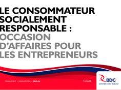 Le consommateur socialement responsable: occasion d'affaires pour les entrepreneurs by BDC via slideshare