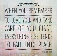 When you remember to love you, and take care of you first, everything else tends to fall into place. | by deeplifequotes