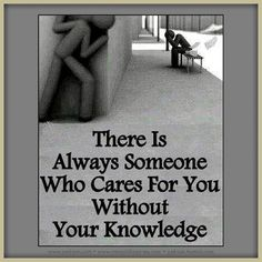 There is always someone who cares for you without your knowledge.