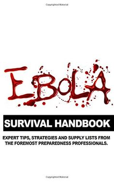 Ebola Survival Handbook: A Collection of Tips, Strategies, and Supply Lists From Some of the World's Best Preparedness Professionals by Lost Arts Publishing http://www.amazon.com/dp/1502449870/ref=cm_sw_r_pi_dp_cgznub1ZJA7VA