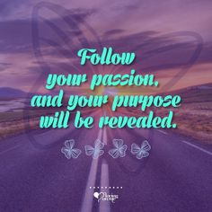 Loving on Me #Inspiration - Follow Your Passion and Your Purpose Will Be Revealed. ❤ www.lovingonme.com