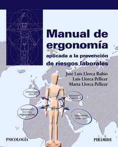 Manual de ergonomía : aplicada a la prevención de riesgos laborales / José Luis Llorca Rubio, Luis Llorca Pellicer, Marta Llorca Pellicer