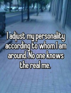 I adjust my personality according to whom I am around. No one knows the real me.- I adjust my personality according to whom I am around. No one knows the real me. – I adjust my personality according to whom I am around. No one knows the real me. Quotes Deep Feelings, Hurt Quotes, Real Quotes, Mood Quotes, Life Quotes, Funny Quotes, Qoutes, Music Quotes, Quotes Quotes