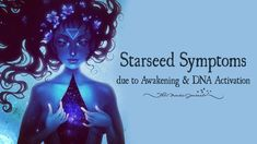 Starseed Symptoms due to Awakening & DNA Activation - http://themindsjournal.com/starseed-symptoms/