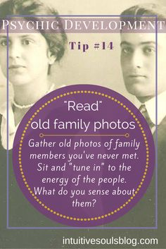 """Psychic development tip: """"Read"""" old family photos. What can you sense about the people in the images? See all 28 tips:http://intuitivesoulsblog.com/develop-your-psychic-abilities/"""