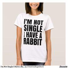 I'm Not Single I Have a Rabbit T-Shirt