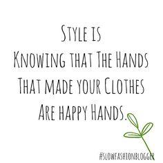 """""""Estilo é saber que as mãos que fizeram suas roupas são mãos felizes."""" - Via Slow Fashion Blogger"""""""