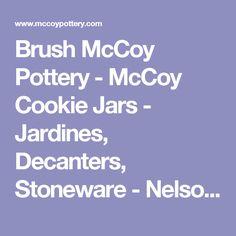 Brush McCoy Pottery - McCoy Cookie Jars - Jardines, Decanters, Stoneware - Nelson McCoy Pottery Company