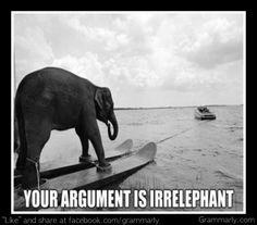 Love it - your argument is irrelephant!