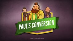Paul's Conversion (Acts 9) Kids Bible Lesson: While traveling on the road to Damascus to persecute Christians, Saul falls to the ground blinded by a heavenly light. Saul realizes that he has been stopped by none other than the Lord Jesus Christ. From this moment on Saul will be know as Paul and will go on to become one of the greatest proclaimers of the Gospel the world has ever known!