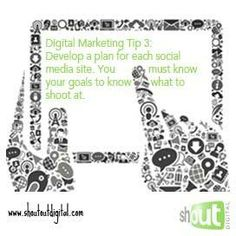 Digital Marketing Tip 3: Develop a plan for each social media site. You must know your goals to know what to shoot at. www.shoutoutdigital.com