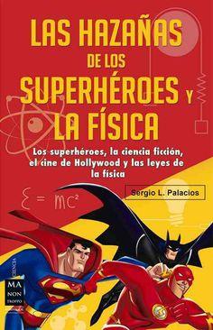 Las hazanas de los superheroes y la fisica: Ciencia Ficcion, Superheroes, El Cine De Hollywood Y Las Leyes De La ...