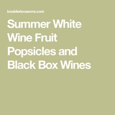 Summer White Wine Fruit Popsicles and Black Box Wines