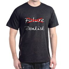 No Longer Future Dentist Dark T-Shirt