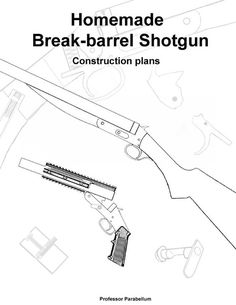 Homemade Break-barrel Shotgun Plans (Professor Parabellum)