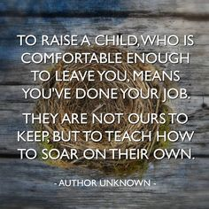 """I know several parents who suffer from """"empty nest syndrome"""", and letting go of their adult children has been a challenge. Son Quotes, Quotes For Kids, Great Quotes, Quotes To Live By, Life Quotes, Inspirational Quotes, Adult Children Quotes, Raising Children Quotes, Family Quotes"""
