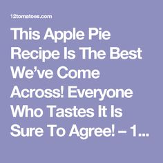 This Apple Pie Recipe Is The Best We've Come Across! Everyone Who Tastes It Is Sure To Agree! – 12 Tomatoes