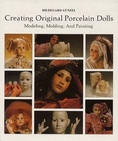 Creating Original Porcelain Dolls: Modeling, Molding and Painting: Hildegard Gunzel: 9780875883397: Amazon.com: Books
