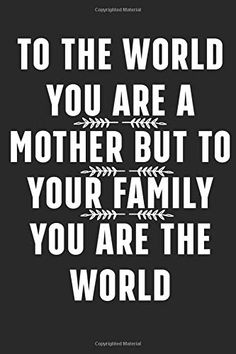 to the world you are a mother but to your family you are the world: Diary Lined notebook Blank Journal for mother's 110 Pages Gift Appreciation for your mom. The Notebook Quotes, Blank Journal, Creativity Quotes, American Literature, Lined Notebook, You Are The World, Appreciation Gifts, Machine Learning, Self Help