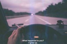 -What happened to you?    -I grew up.