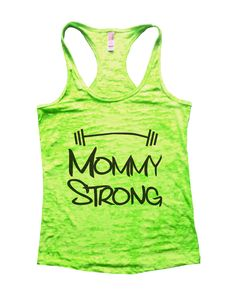 """""""Mommy Strong""""í«ÌÎ_Great quality burnout tank top, our burnouts are the HIGHEST quality workout tanks on the market.í«ÌÎ_ Super lightweight around 3.3 ounces and very soft. They are all athletic fit a"""