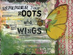 """I was talking with Beckstrom Beckstrom Young a few weeks ago and she mentioned """"roots and wings"""" as it relates to the yoga/healing philosophy. My heart was smitten. Roots and wings. Butterfly Quotes, Butterfly Symbolism, Kelly Rae Roberts, Roots And Wings, New Thought, Journal Inspiration, All Print, Mixed Media Art, Frases"""