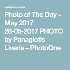Photo of The Day – May 2017 28-05-2017 PHOTO by Panagiotis Liveris – PhotoOne