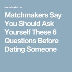 Matchmakers Say You Should Ask Yourself These 6 Questions Before Dating Someone