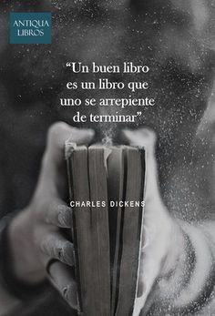 """""""Un buen libro es un libro que uno se arrepiente de terminar"""". Charles Dickens"""
