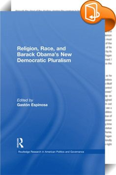 Religion, Race, and Barack Obama's New Democratic Pluralism    ::  <P>Contrary to popular claims, religion played a critical role in Barack Obama's 2008 election as president of the United States. Religion, race, and gender entered the national and electoral dialogue in an unprecedented manner. What stood out most in the 2008 presidential campaign was not that Republicans reached out to religious voters but that Democrats did—and with a vengeance. This tightly edited volume demonstrate...